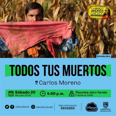 TODOS TUS MUERTOS Director Carlos Moreno Colombia, 2011 / 88 minutos - Cine Foro - Plazoleta Jairo Varela
