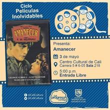 """""""Ciclo  Películas inolvidables  Película: Amanecer de F.w. Murnau Año: 1927 Duración: 94 minutos Estados Unidos """" - Sala 218 – Centro Cultural de Cali"""