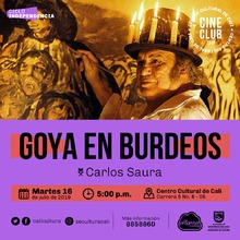 """Ciclo Independencia  Película: Goya en burdeos de Carlos Saura Año: 1999 Duración: 104 minutos España"" - Sala 218 – Centro Cultural de Cali"