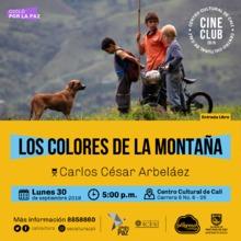 """""""Ciclo por la paz  Pelicula: Los colores de la montaña de Carlos Cesar Arbalaéz Año: 2010 Duración: 83 minutos Colombia"""" Sala 218 – Centro Cultural de Cali"""