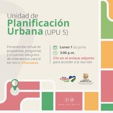 Presentación virtual de propuestas y proyectos Unidad de Planificación (UPU) 5: Villanueva
