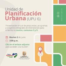 Presentación virtual de propuestas y proyectos Unidad de Planificación (UPU) 6: Centro