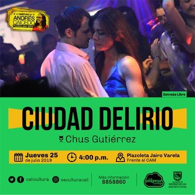Cumpleaños de Cali Retrospectiva del productor caleño Diego Rámirez CIUDAD DELIRIO - Cine Foro - Plazoleta Jairo Varela