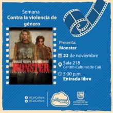 Semana contra la violencia de género Película: Monster de Patty Jenkins Año: 2003 - Miercoles, noviembre 22 de 2017 - Sala 218 – Centro Cultural de Cali