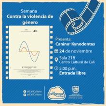 Semana contra la violencia de género Película: Canino de Yorgos Lanthimos Año: 2009 - Viernes, noviembre 24 de 2017 - Sala 218 – Centro Cultural de Cali