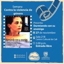 Semana contra la violencia de género Película: Durmiendo con el enemigo de Joseph Ruben Año: 1991 - Lunes, noviembre 27 de 2017 - Sala 218 – Centro Cultural de Cali