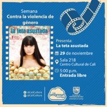 Semana contra la violencia de género Película: La teta asustada de Claudia Llosa  Año: 2009 - Miercoles, noviembre 29 de 2017 - Sala 218 – Centro Cultural de Cali