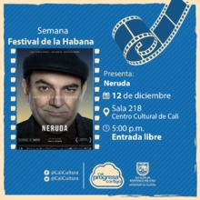 Semana Festival de la Habana Película: Neruda de Pablo Larrain  Año: 2016 - Martes, diciembre 12 de 201705:00 p.m -Sala 218 – Centro Cultural de Cali
