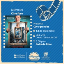 Miércoles de Cineforo  Película: Ojos grandes de Tim Burton Año: 2014 - Miercoles, diciembre 13 de 201705:00 p.m -Sala 218 – Centro Cultural de Cali
