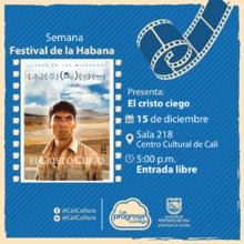 Semana Festival de la Habana  Película: El cristo ciego de Christopher Murray Año: 2016 - Viernes, diciembre 15 de 201705:00 p.m -Sala 218 – Centro Cultural de Cali