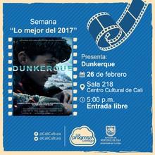 "Semana ""Lo mejor del 2017"" Película: Dunkerque de Christopher Nolan Año: 2017 Duración: 107 minutos Estados Unidos - Sala 218 – Centro Cultural de Cali"