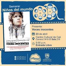 """""""Semana Niños del Mundo Película: Voces inocentes de Luis Mandoki Año: 2004 Duración: 120 minutos Mexico"""" - Sala 218 – Centro Cultural de Cali"""