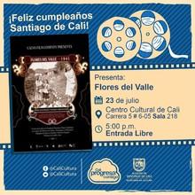 """Semana Felíz cumpleaños Santiago de Cali Película: Flores del Valle de Máximo Calvo Año: 1941 Duración: 69 minutos Colombia"" - Sala 218 – Centro Cultural de Cali"