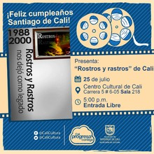 """"""" Felíz cumpleaños Santiago de Cali Película: ¨Rostros y rastros¨ de Cali Año:  Duración: 75 minutos España"""" - Sala 218 – Centro Cultural de Cali"""