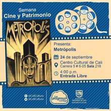 """""""Semana Cine y Patrimonio Película: Metropolis de Fritz Lang Año: 1927 Duración: 153 minutos Alemania"""" - Sala 218 – Centro Cultural de Cali"""