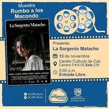 """""""Rumbo a los  Macondo 2018    Película: La sargento Matacho de William González  Año: 2015 Duración:  93 Minutos Colombia"""" - Sala 218 – Centro Cultural de Cali"""