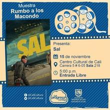 """""""Rumbo a los  Macondo 2018    Película: Sal de William Vega  Año: 2018 Duración: 72 minutos Colombia """" - Sala 218 – Centro Cultural de Cali"""