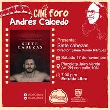 Muestra Rumbo a los Macondo - Sábado 17 de Noviembre 2018 - Siete cabezas de Jaime Osorio - Cine foro Andrés Caicedo/Plazoleta Jairo Varela