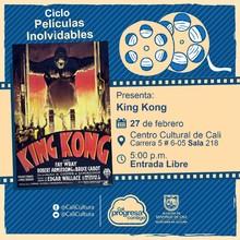 """""""Ciclo  Películas inolvidables  Película: King Kong de Merian C. Cooper y Ernest B. Schoedsack Año: 1933 Duración: 100 minutos Estados Unidos """"  -  Sala 218 – Centro Cultural de Cali"""