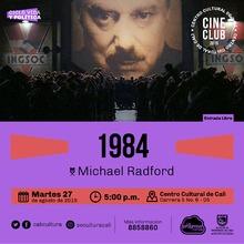 """""""Ciclo Vida y política Película: 1984 de Michael Radford Año: 1984 Duración:  113 minutos Reino Unido"""" - Sala 218 – Centro Cultural de Cali"""