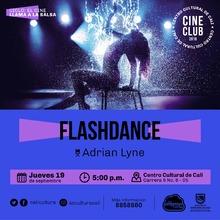 """""""Ciclo el Cine llama la salsa Película: Flashdance de Adrian Lyne Año: 1983 Duración: 95 min USA"""" - Sala 218 – Centro Cultural de Cali"""