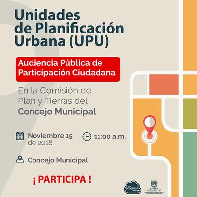 Audiencia de participación ciudadana del proyecto de acuerdo que busca adoptar cuatro Unidades de Planificación Urbana
